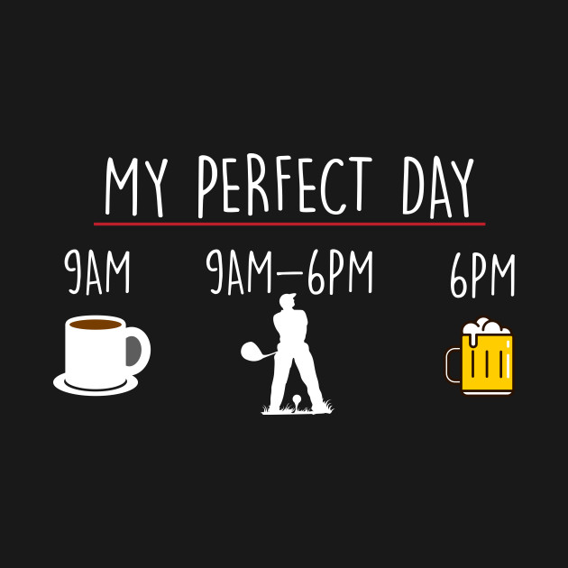 My Perfect Day Coffee Golf Beer