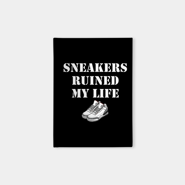 Sneakers Ruined My Life