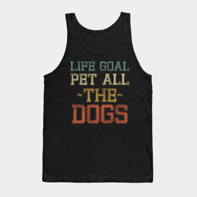 Life Goal Pet All the Dogs Shirt for Dog Lovers Dog Mom Dog Owner Bulldog Puppy I Love Dogs gift idea Tank Top
