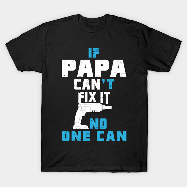 If Papa Can t Fix It No One Can - Funny Tshirt - Meilleur Papa Du ... b02ff651c1be