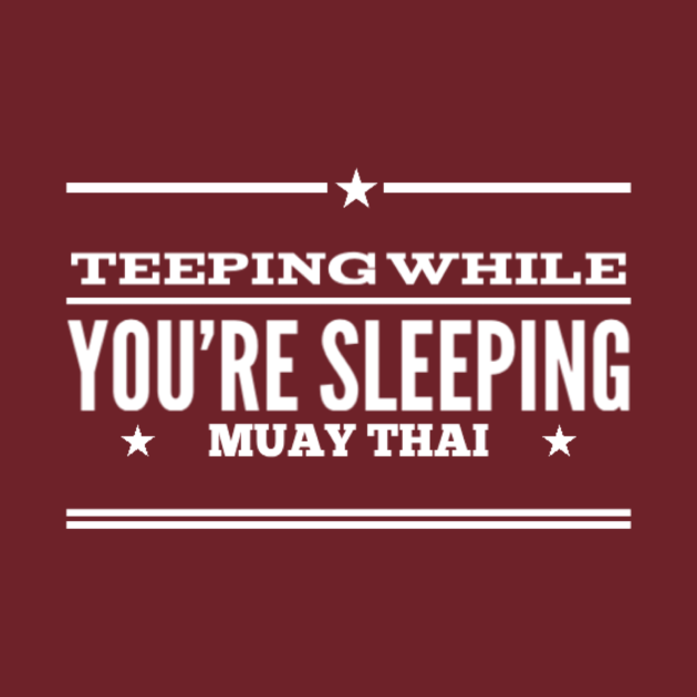 Teeping While You're Sleeping Muay Thai Design