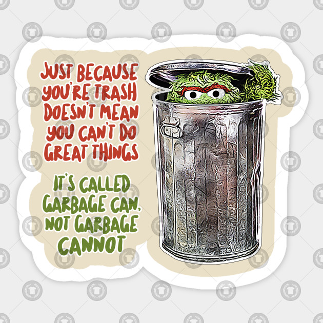 It S Called Garbage Can Not Garbage Cannot