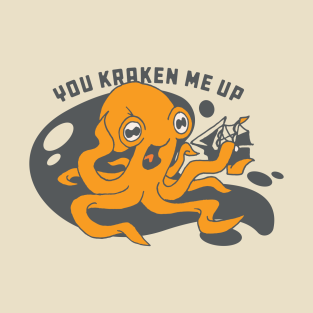 You Kraken Me Up t-shirts