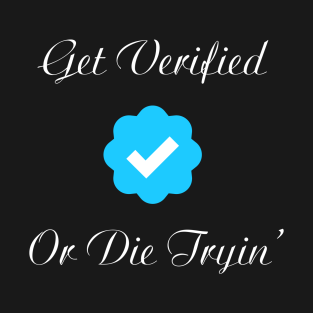get verified or die trying t-shirts