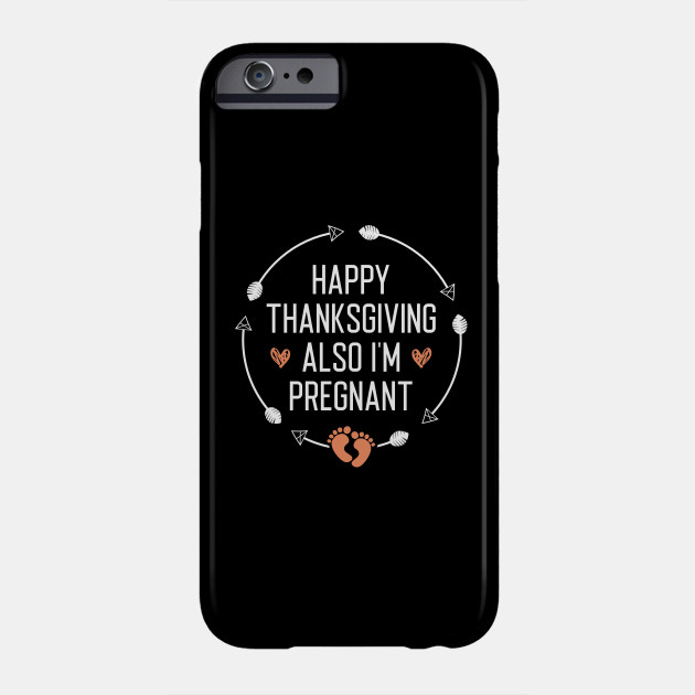 Funny Happy Thanksgiving Also I'm Pregnant Toddler Thanksgiving Phone Case
