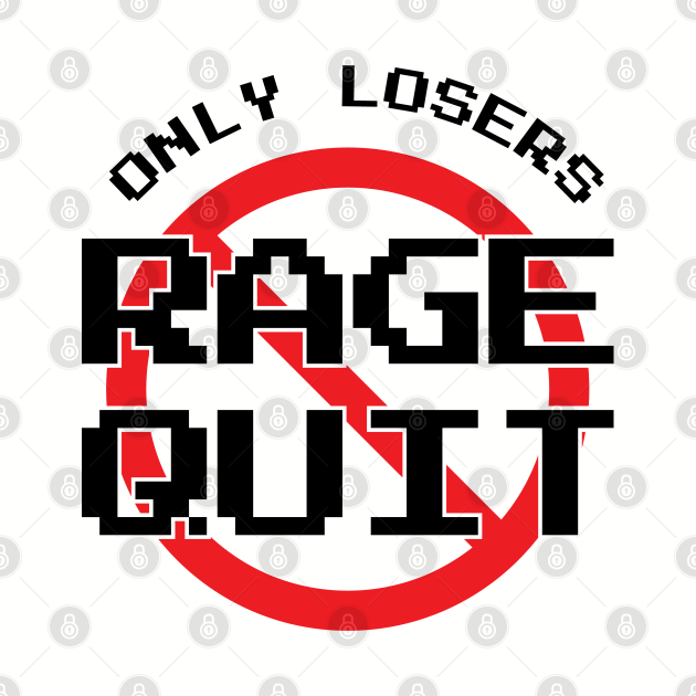 Only Losers Rage Quit Video Games Fan