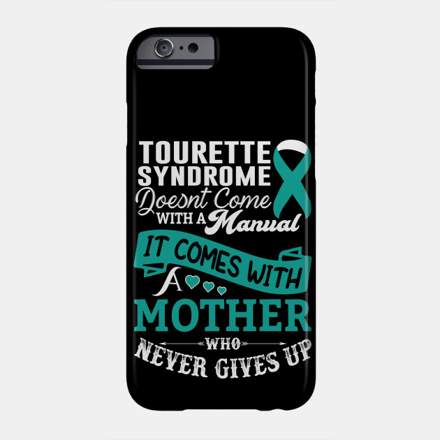 Tourette Syndrome Doesnt Come With a Manual It Comes With a Mother Who Never Gives Up Phone Case