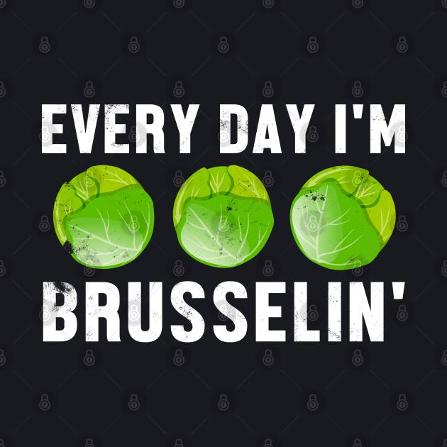 Every Day I'm Brusseli' Funny Vegan