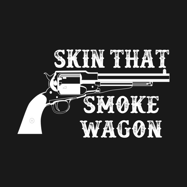 Skin That Smoke Wagon