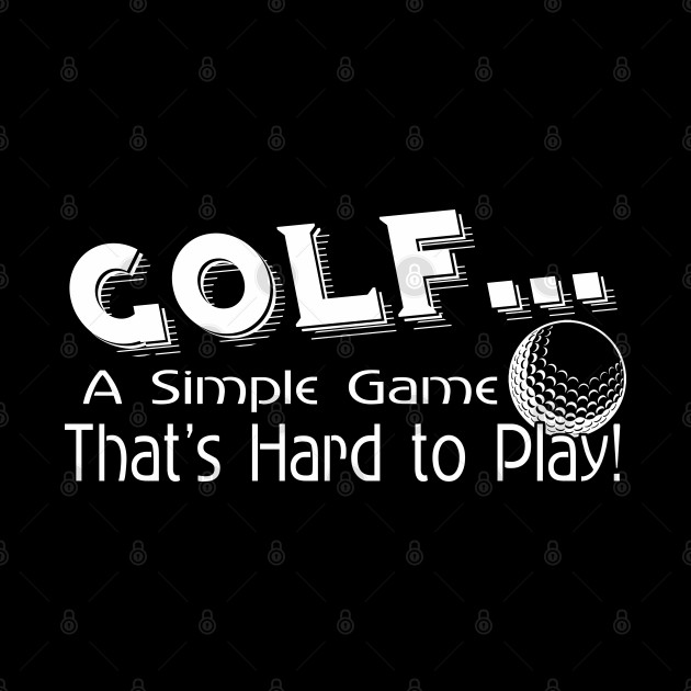 Golf a Simple Game That's Hard to Play
