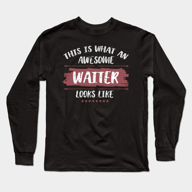 87020c9d0 This is What an Awesome Waiter Looks Like - Funny Wait Staff Gift Long  Sleeve T-Shirt