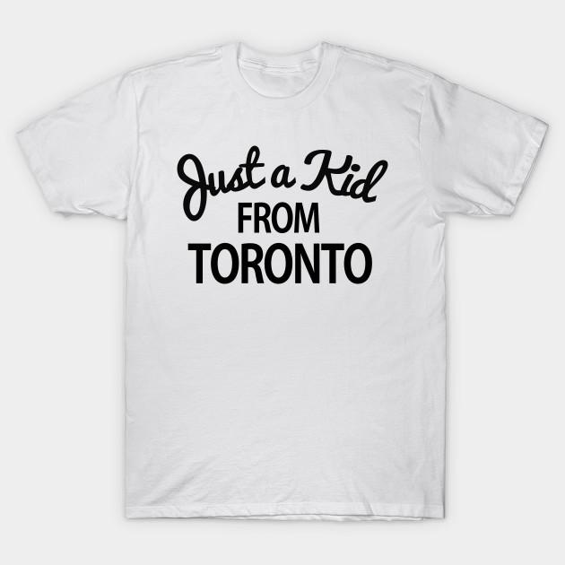 78c82036 Just a kid from Toronto - Toronto - T-Shirt | TeePublic