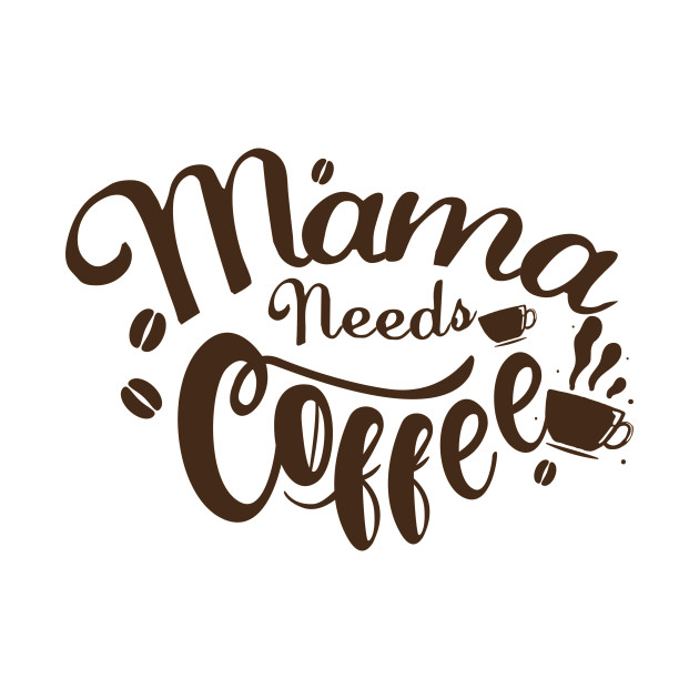 Mama Needs Coffee Funny Mother's Day