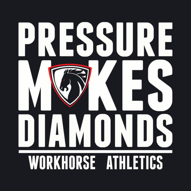 "Workhorse Athletics ""Pressure Makes Diamonds"""