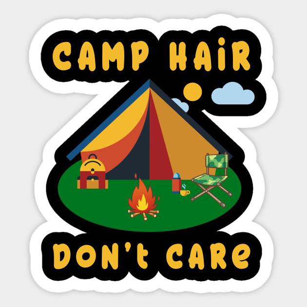 Camp Hair Dont Care T Shirt Camping Lovers Men Women Kids Sticker