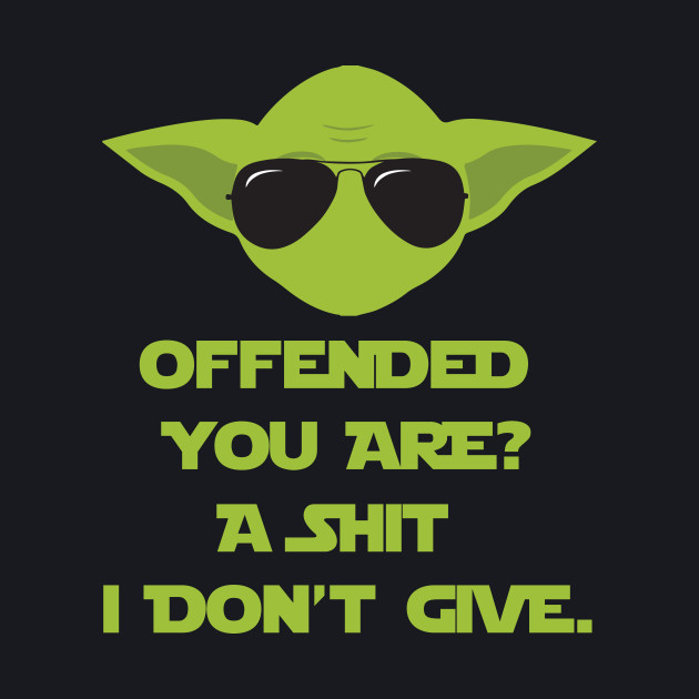 Yoda - Offended you are?