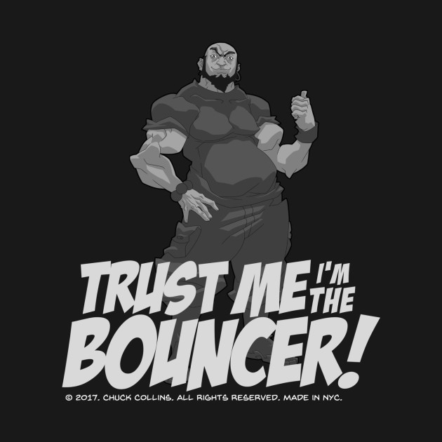 The BOUNCER. Trust me I'm the Bouncer!