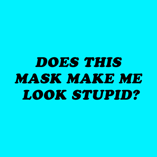 Does This Mask Make Me Look Stupid?