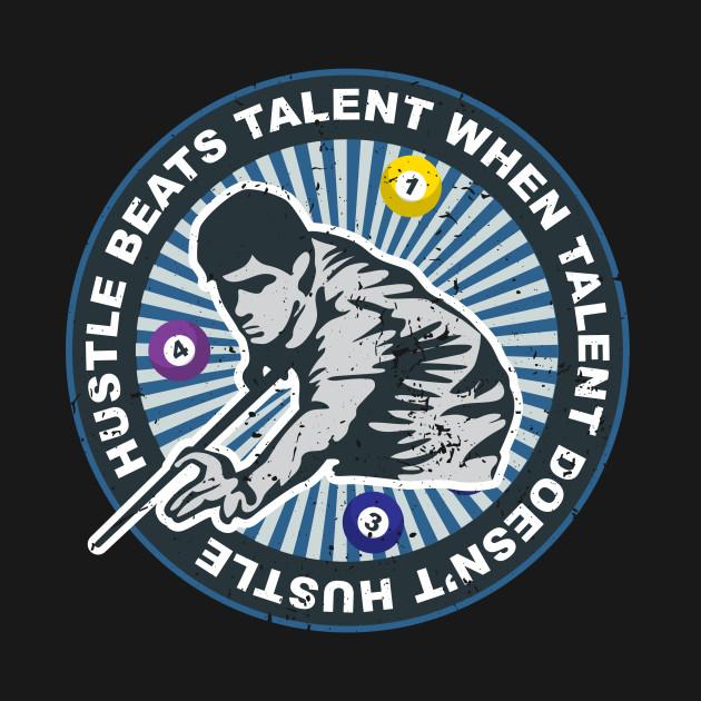 Hustle Beats Talent When Talent Doesnt Hustle Billiards T Shirt