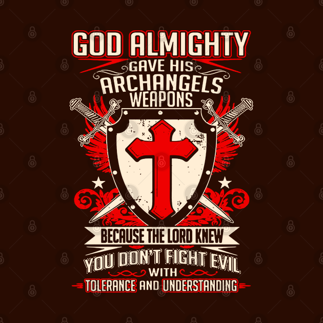 God Almighty Gave His Archangels Weapons Templar