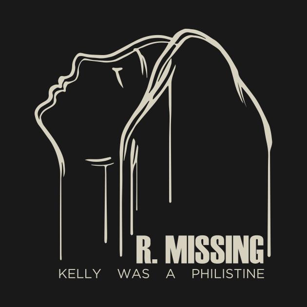 R. Missing - Kelly Was a Philistine