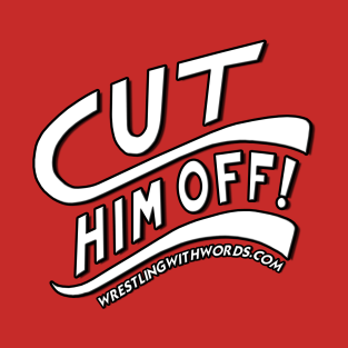 Cut Him Off!