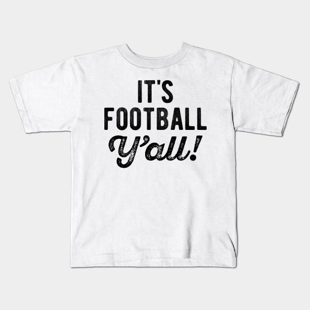 b2fcd80e its football yall black - Football - Kids T-Shirt | TeePublic