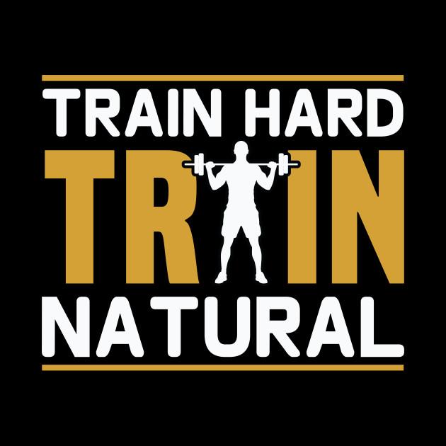 Train Hard Train Natural Gym Motivation
