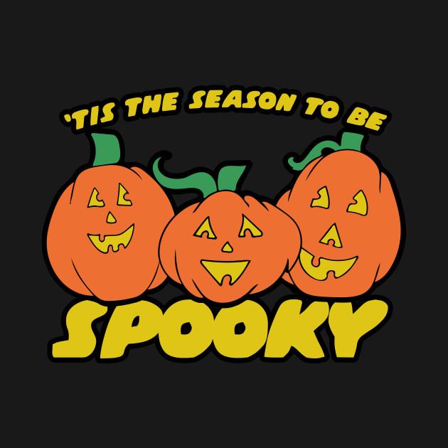 Tis the season to be SPOOKY halloween humor - Halloween - T-Shirt ...