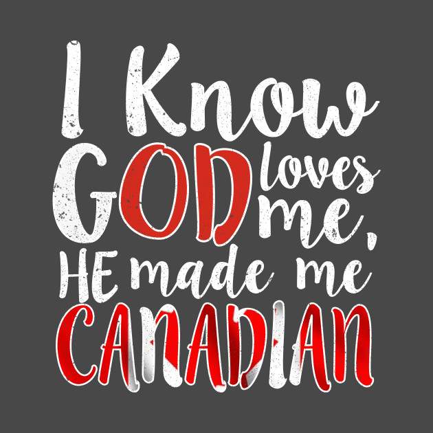 God Loves Me He Made Me Canadian Flag Canada Colors T-Shirt T-Shirt