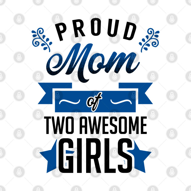 Proud Mom of Two Awesome Girls