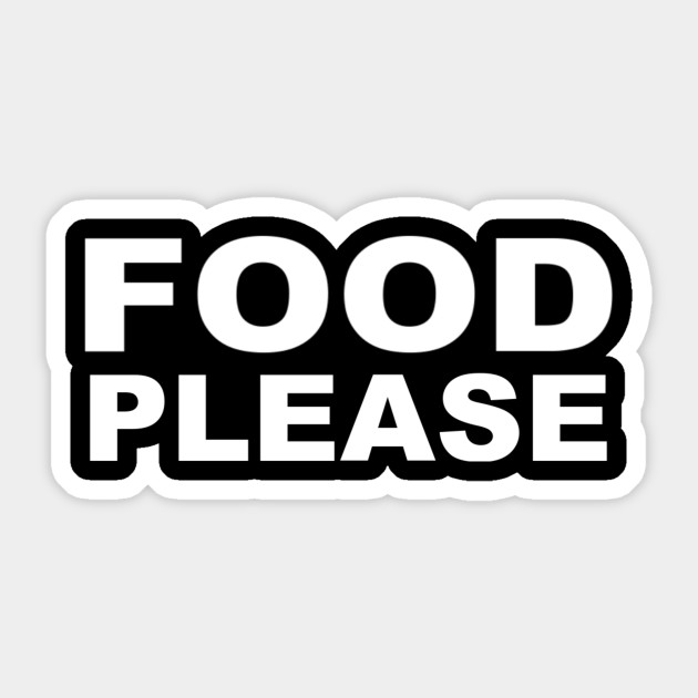 Food Please - Humor - Funny Food Saying - Food Quote - Food Lover - Foodie  - Food Sayings Food Quote - Food Quotes - Foodie