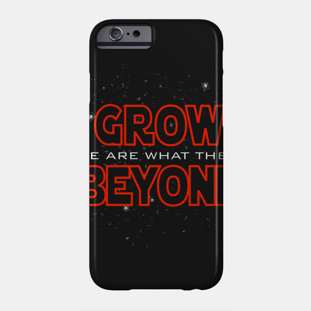 We Are What They Grow Beyond Yoda Phone Case Teepublic