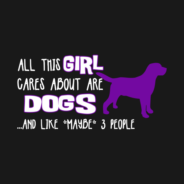 All this GIRL cares about are DOGS ....and like *maybe* 3 people