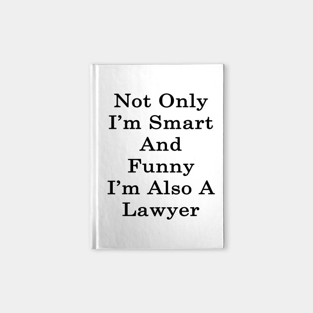 Not Only I'm Smart And Funny I'm Also A Lawyer