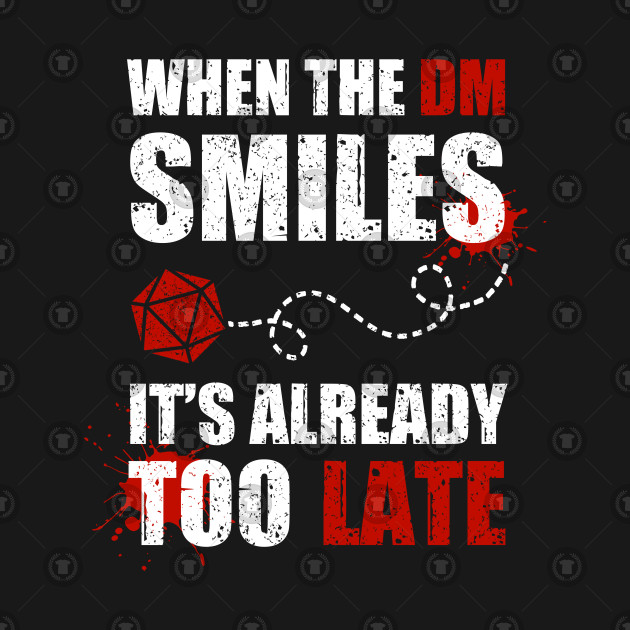 If the DM smiles, it's already too late