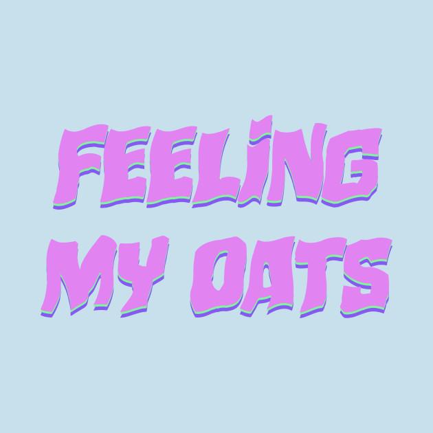 Feeling My Oats Drag Meme Queen Funny Catchphrase Werk Slay Wig Tee
