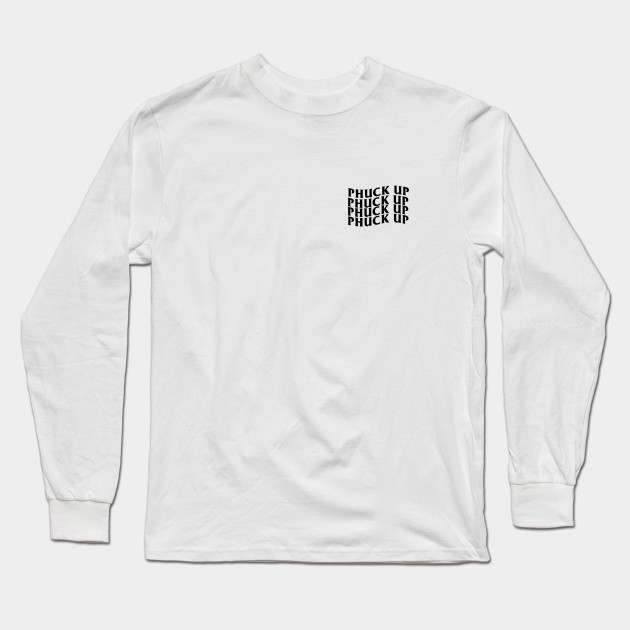 ca19581b8e71 phuck up assc - Streetwear - Long Sleeve T-Shirt