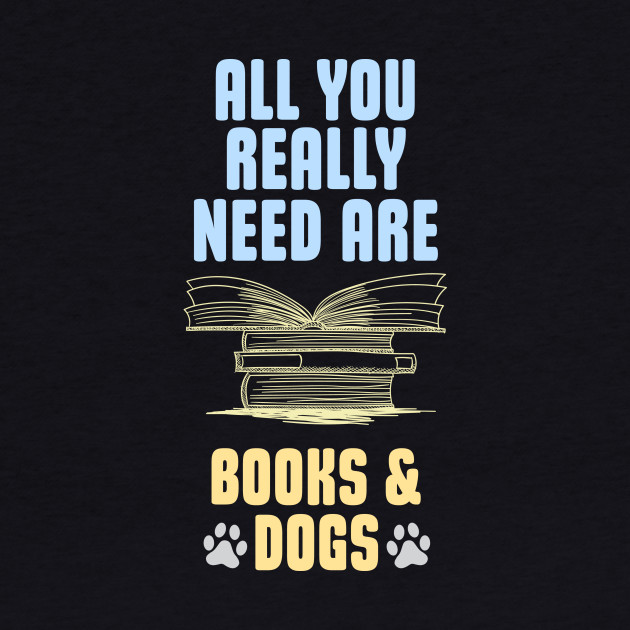 All you really need are BOOKS & DOGS