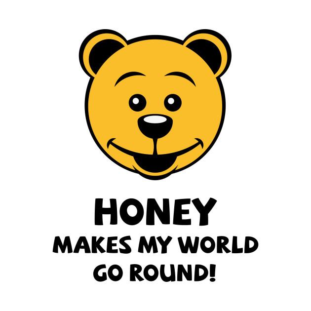 Honey Makes My World Go Round! (Honey Bear)