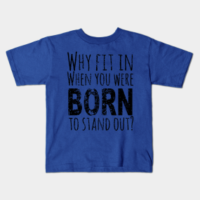 ce7049ec3 Dr Seuss Quote - Why Fit In When You Were Born to Stand Out Quote Kids T- Shirt