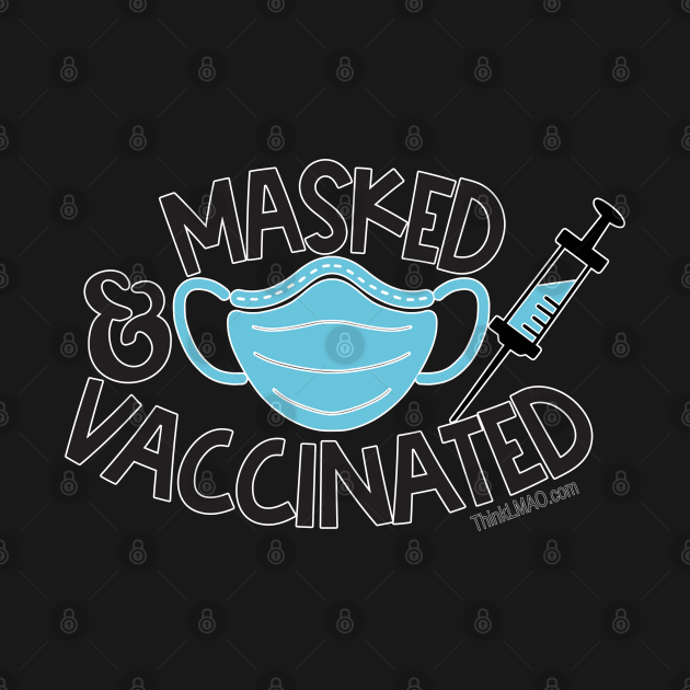 Vaccinated and Masked
