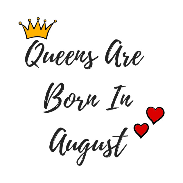 Queens Are Born In August Birthday Quote