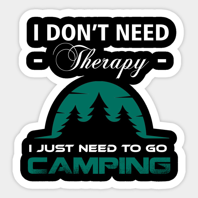 af9dc678 I DON'T NEED THERAPY JUST NEED TO GO CAMPING - Camping - Sticker ...