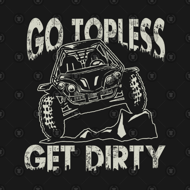 Go Topless Get Dirty cool offroad mud buggy