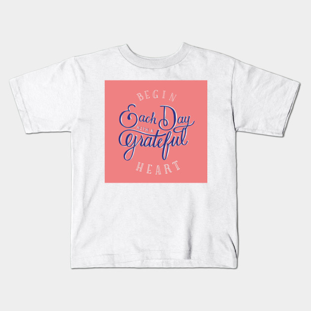 begin each day a grateful heart quotes for life kids t