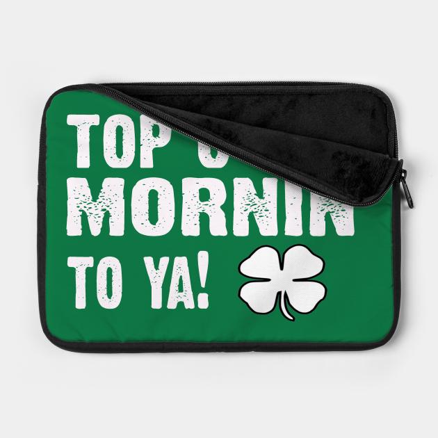 top of the morning - Old Irish saying