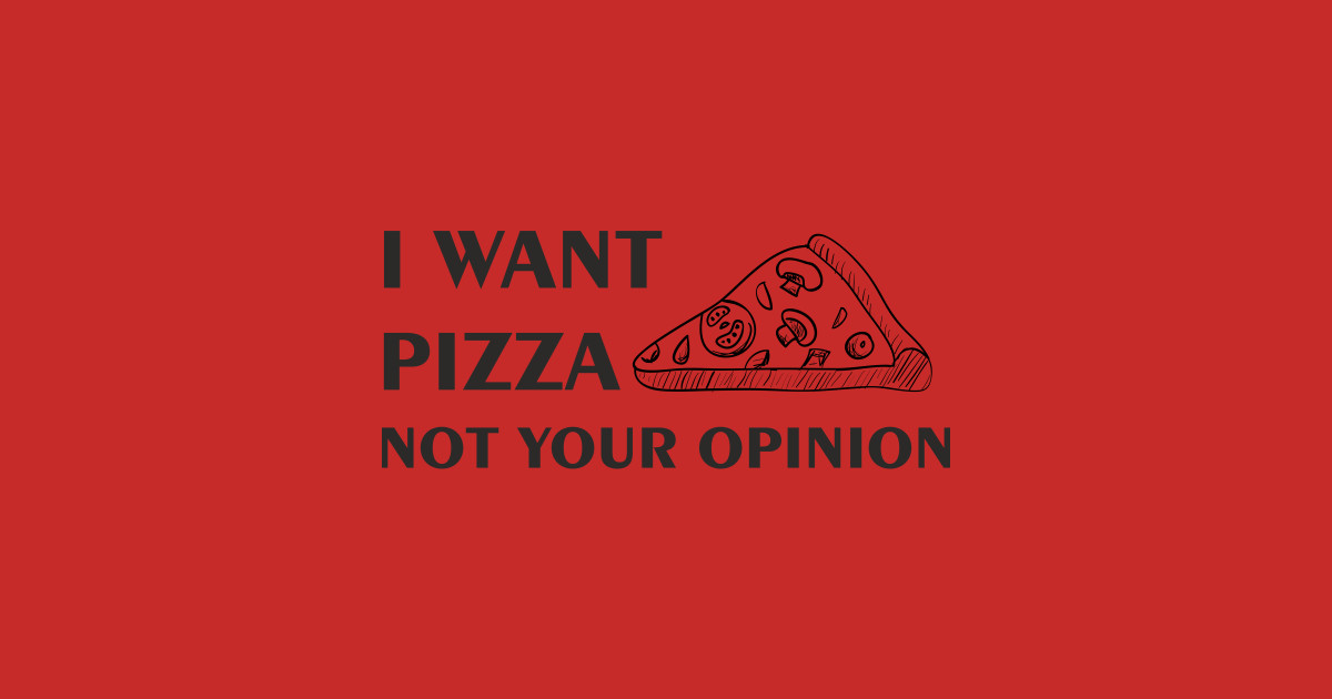 I Want Pizza Not Your Opinion Funny Quotes Design Art by dezziart