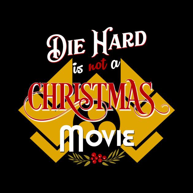 Die hard is NOT a Christmas Movie - Die Hard - Pin | TeePublic UK