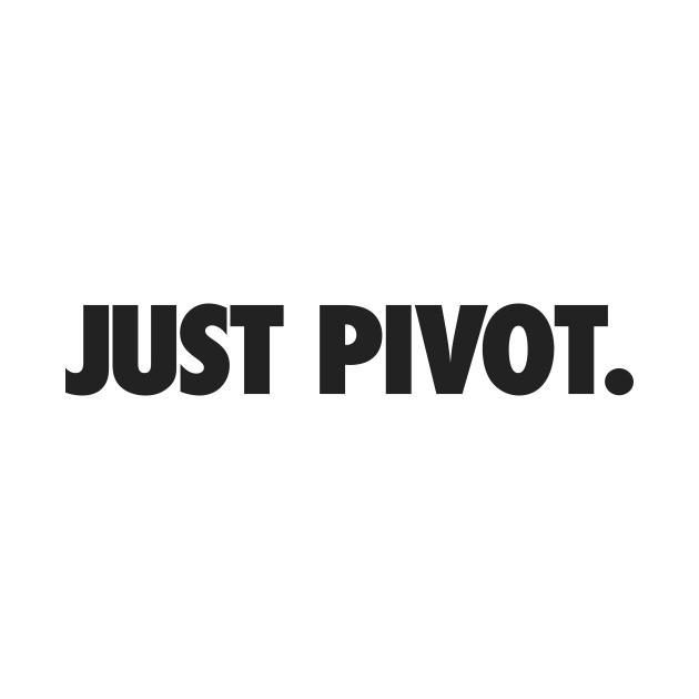 Just Pivot